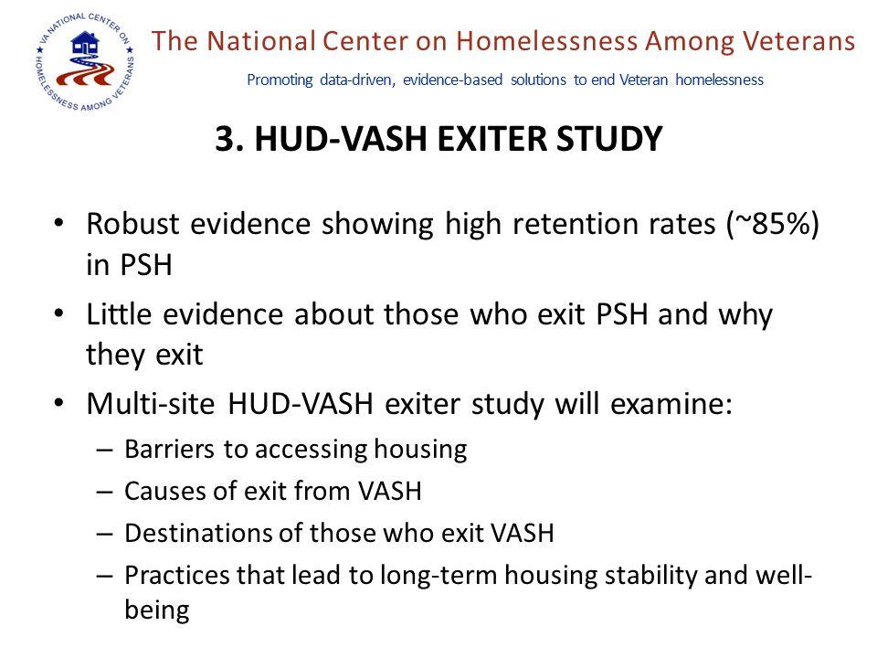The National Center on Homelessness Among Veterans Promoting data-driven, evidence-based solutions to end Veteran homelessness 3. HUD-VASH EXITER STUD
