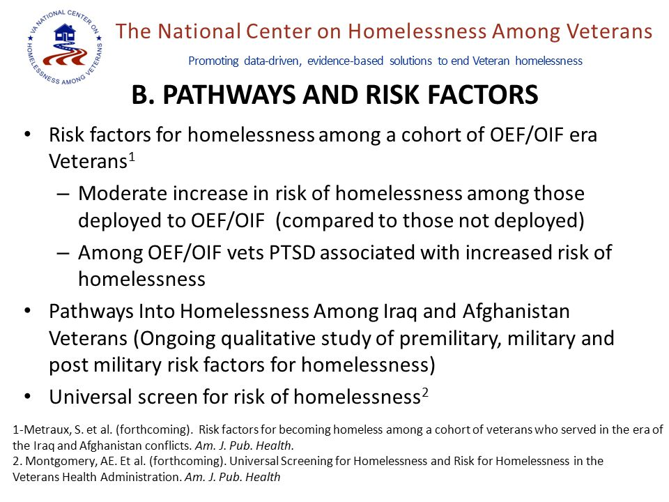 The National Center on Homelessness Among Veterans Promoting data-driven, evidence-based solutions to end Veteran homelessness B. PATHWAYS AND RISK FA