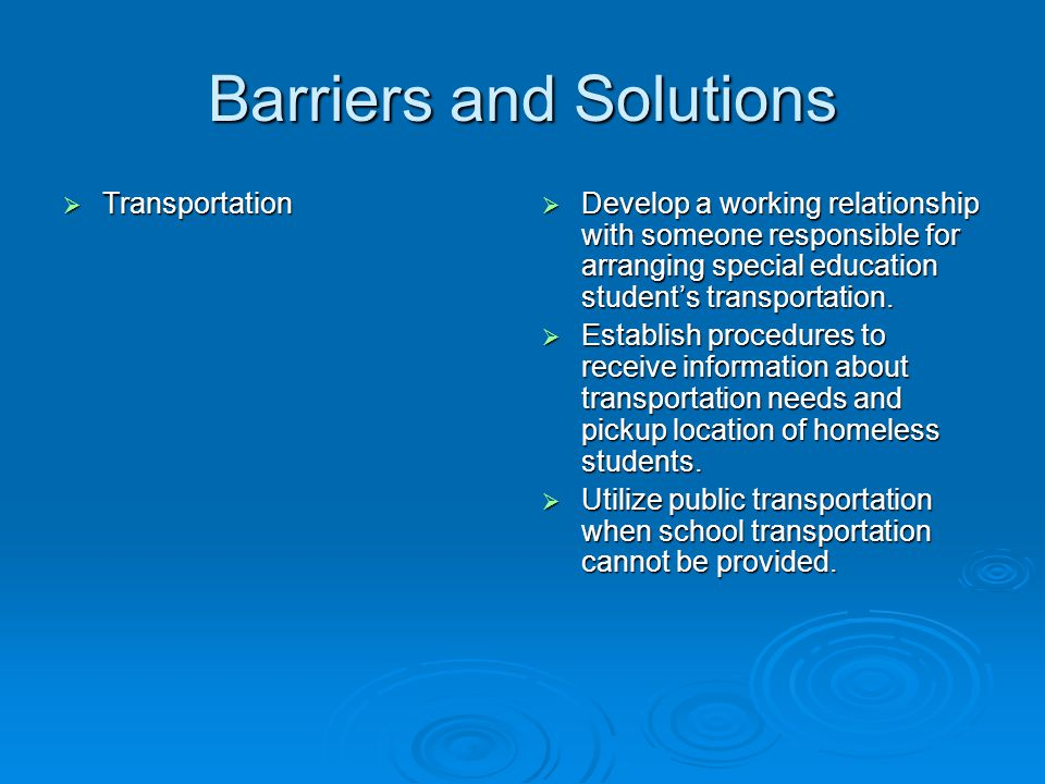 Barriers and Solutions  Transportation  Develop a working relationship with someone responsible for arranging special education student's transportation.