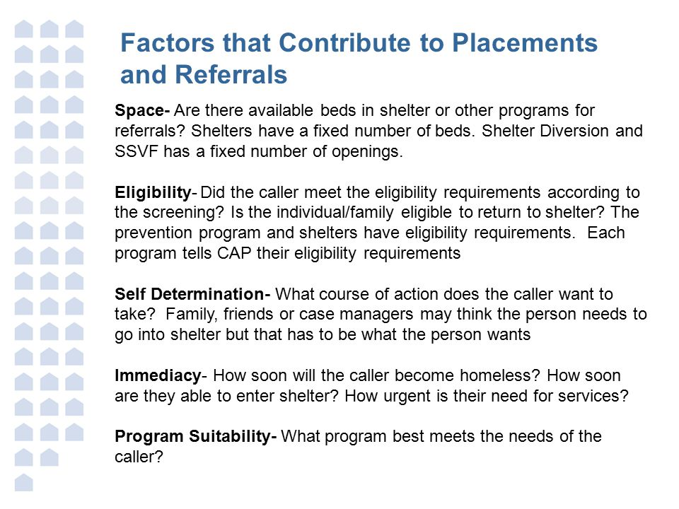 Factors that Contribute to Placements and Referrals Space- Are there available beds in shelter or other programs for referrals.