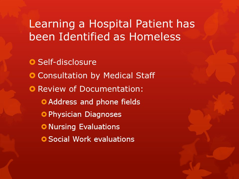 Learning a Hospital Patient has been Identified as Homeless  Self-disclosure  Consultation by Medical Staff  Review of Documentation:  Address and