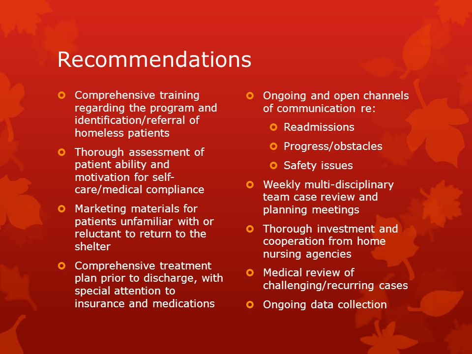 Recommendations  Comprehensive training regarding the program and identification/referral of homeless patients  Thorough assessment of patient abili