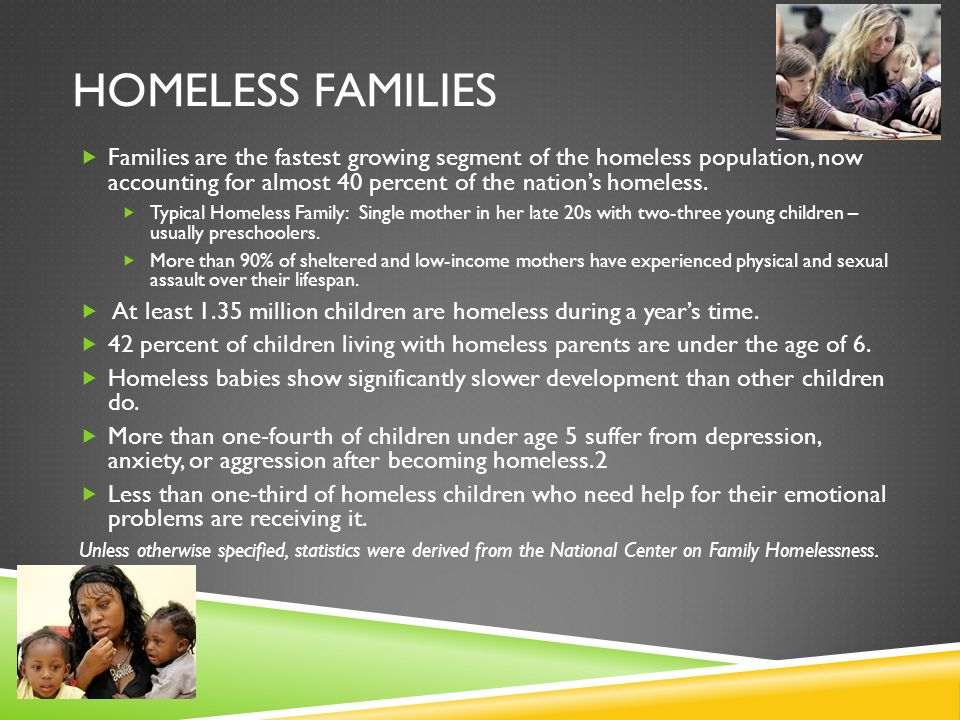 HOMELESS FAMILIES  Families are the fastest growing segment of the homeless population, now accounting for almost 40 percent of the nation's homeless