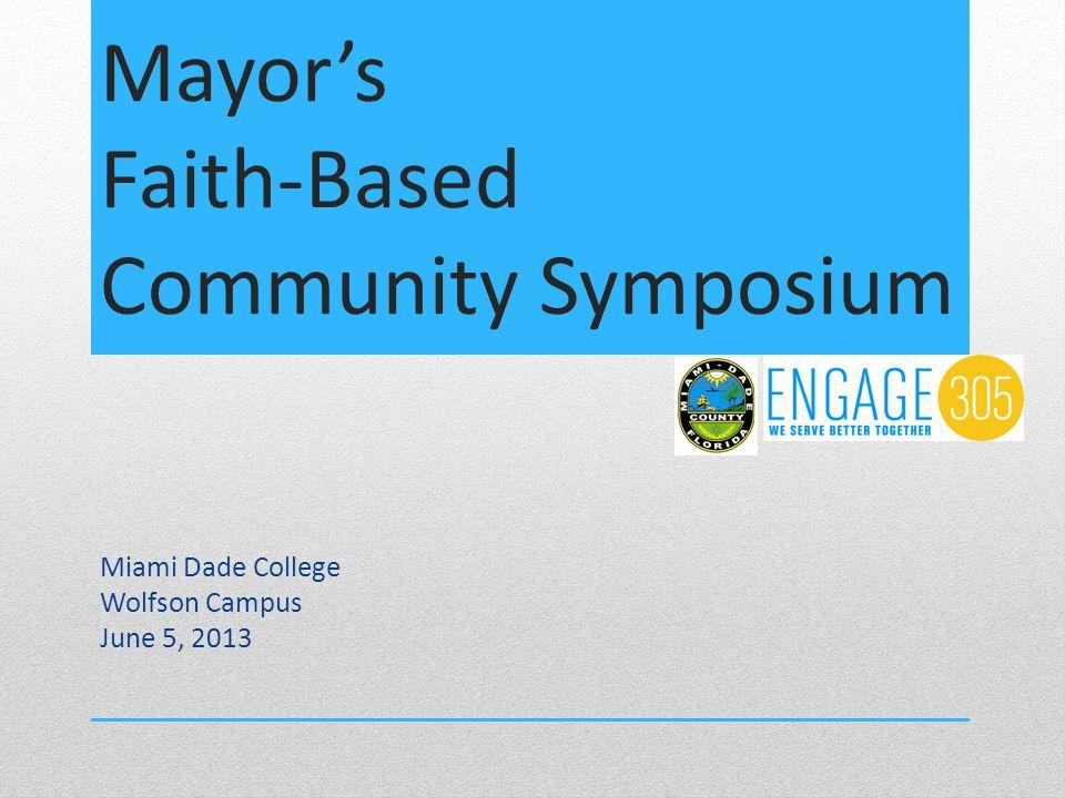 Mayor's Faith-Based Community Symposium Miami Dade College Wolfson Campus June 5, 2013