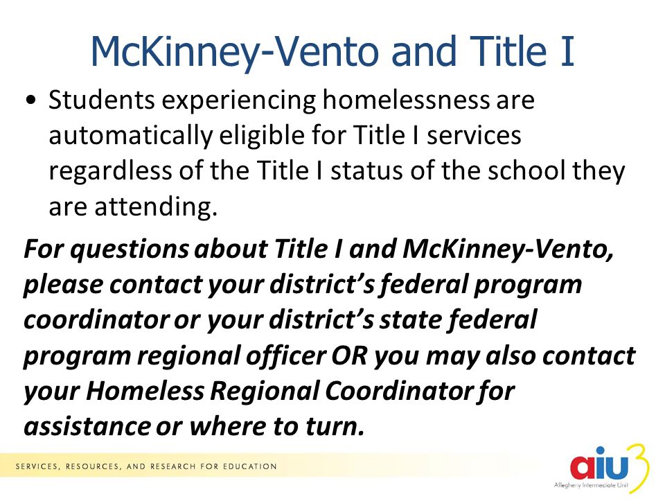 McKinney-Vento and Title I Students experiencing homelessness are automatically eligible for Title I services regardless of the Title I status of the school they are attending.