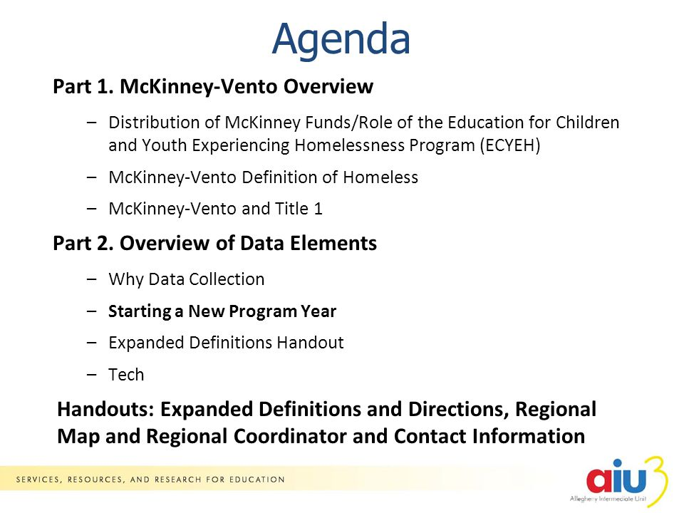 Agenda Part 1. McKinney-Vento Overview –Distribution of McKinney Funds/Role of the Education for Children and Youth Experiencing Homelessness Program