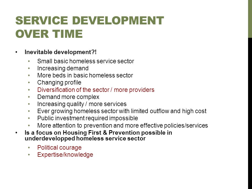 SERVICE DEVELOPMENT OVER TIME Inevitable development?! Small basic homeless service sector Increasing demand More beds in basic homeless sector Changi