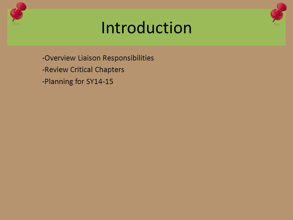 Introduction -Overview Liaison Responsibilities -Review Critical Chapters -Planning for SY14-15