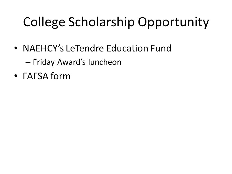 College Scholarship Opportunity NAEHCY's LeTendre Education Fund – Friday Award's luncheon FAFSA form