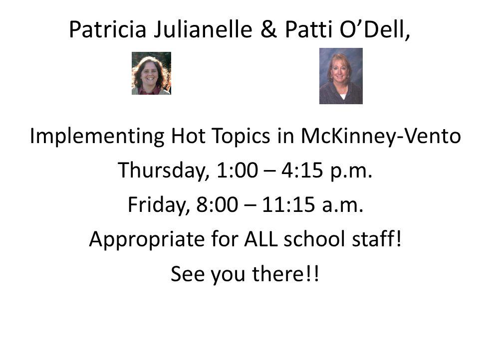 Patricia Julianelle & Patti O'Dell, Implementing Hot Topics in McKinney-Vento Thursday, 1:00 – 4:15 p.m.