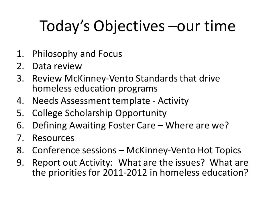 Philosophy and Focus 1.Honor the practice and decision making of local liaisons 2.Support local liaisons Training – local videos, regional trainings-Fall 2010 Resources – website, emails, communication Idaho Homeless Education Advisory Team Setting goals Accountability State Coordinator duties as required by McKinney-Vento