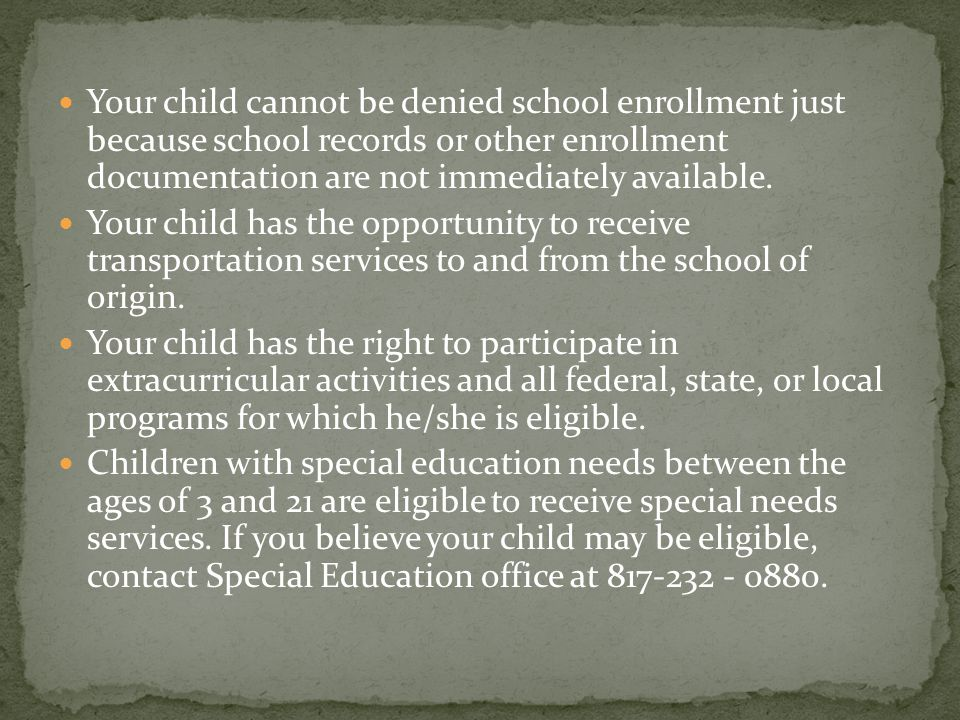 Your child cannot be denied school enrollment just because school records or other enrollment documentation are not immediately available.