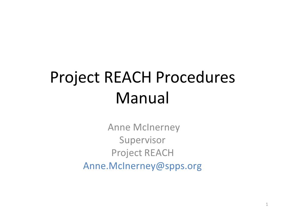 Project REACH Procedures Manual Anne McInerney Supervisor Project REACH Anne.McInerney@spps.org 1