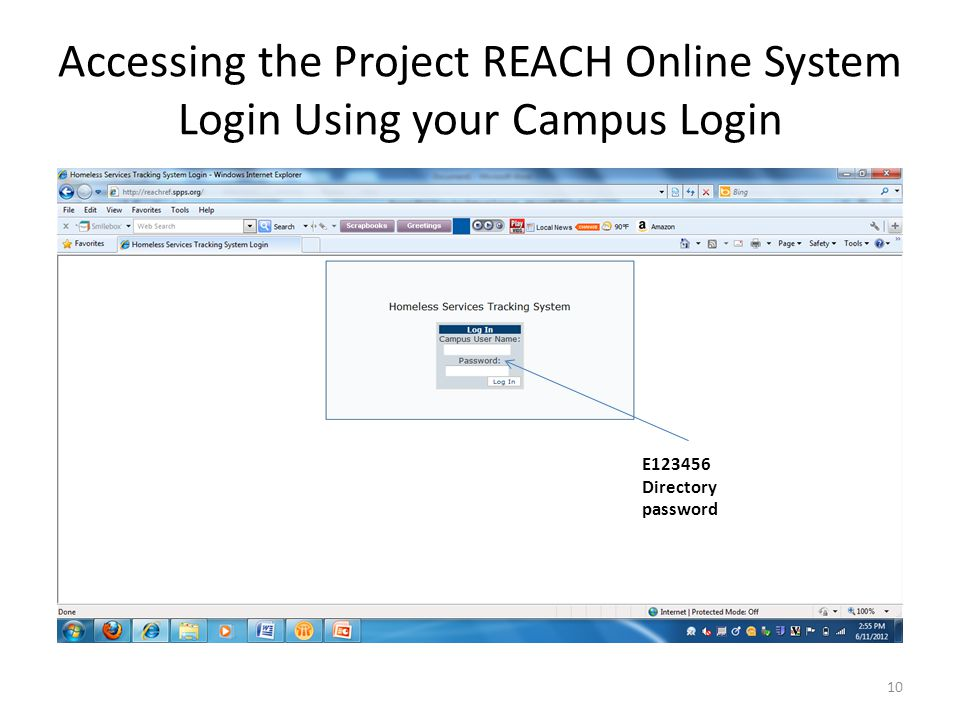 Accessing the Project REACH Online System Login Using your Campus Login 10 E123456 Directory password