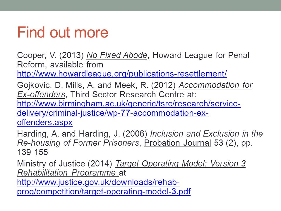 Find out more Cooper, V. (2013) No Fixed Abode, Howard League for Penal Reform, available from http://www.howardleague.org/publications-resettlement/
