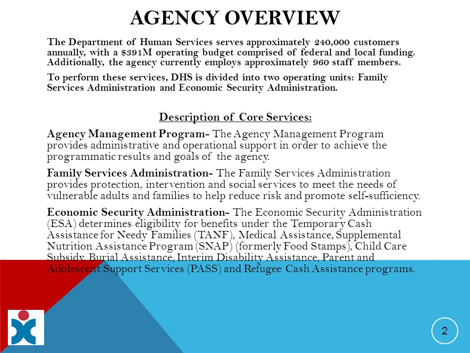 AGENCY OVERVIEW The Department of Human Services serves approximately 240,000 customers annually, with a $391M operating budget comprised of federal and local funding.