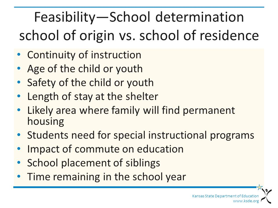 Kansas State Department of Education www.ksde.org Feasibility—School determination school of origin vs. school of residence Continuity of instruction