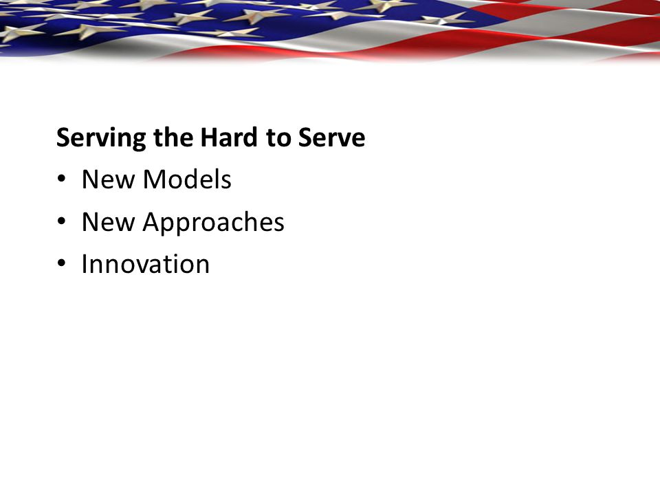 Serving the Hard to Serve New Models New Approaches Innovation