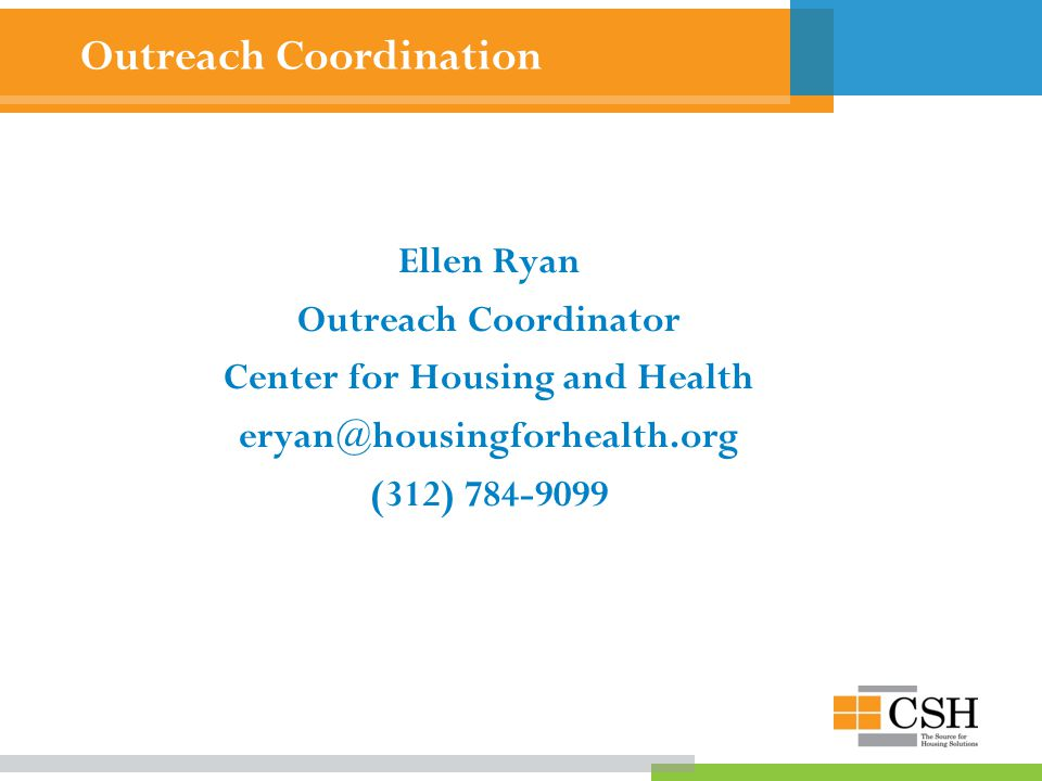 Ellen Ryan Outreach Coordinator Center for Housing and Health eryan@housingforhealth.org (312) 784-9099
