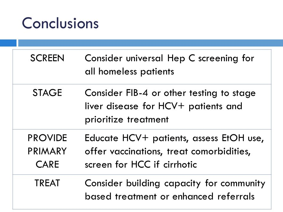 Conclusions SCREENConsider universal Hep C screening for all homeless patients STAGEConsider FIB-4 or other testing to stage liver disease for HCV+ pa