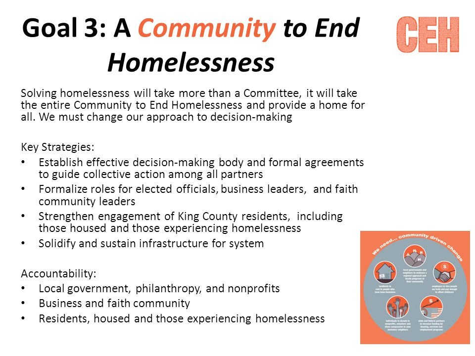 Goal 3: A Community to End Homelessness Solving homelessness will take more than a Committee, it will take the entire Community to End Homelessness and provide a home for all.