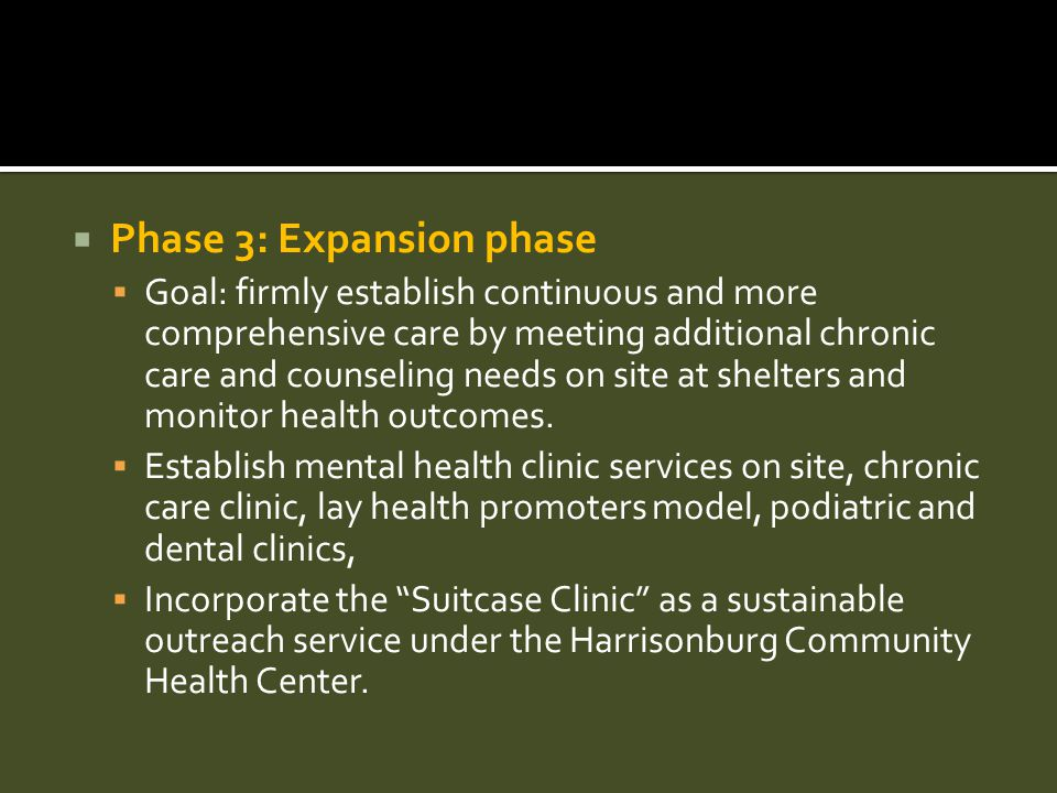  Phase 3: Expansion phase  Goal: firmly establish continuous and more comprehensive care by meeting additional chronic care and counseling needs on site at shelters and monitor health outcomes.