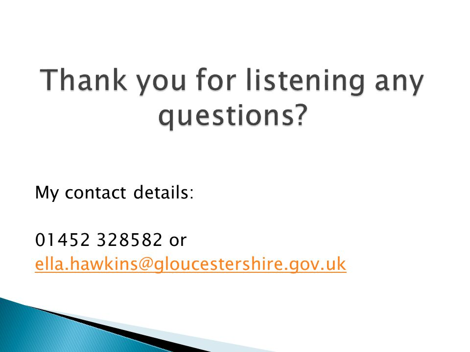 My contact details: 01452 328582 or ella.hawkins@gloucestershire.gov.uk