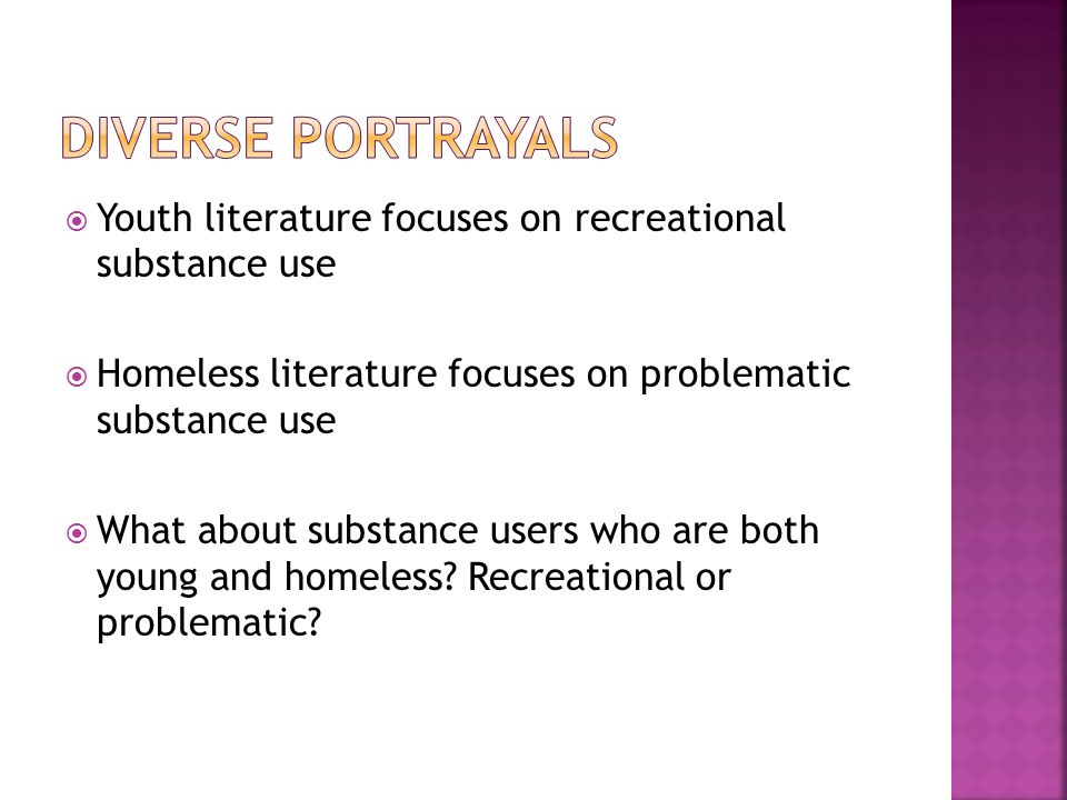  Youth literature focuses on recreational substance use  Homeless literature focuses on problematic substance use  What about substance users who are both young and homeless.