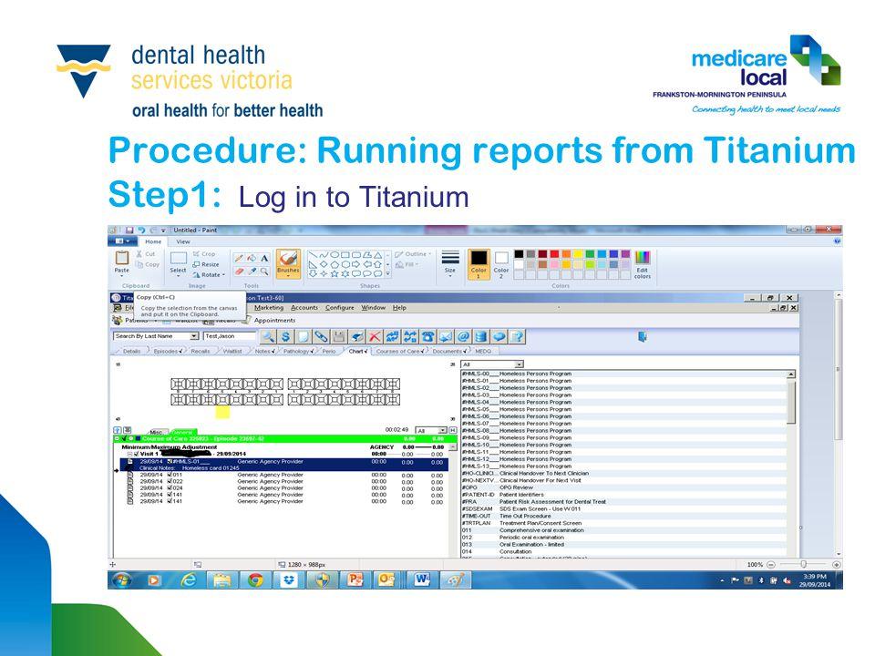 Procedure: Running reports from Titanium Step1: Log in to Titanium