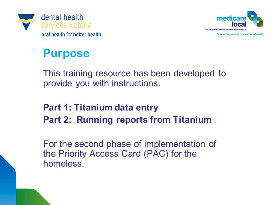 Purpose This training resource has been developed to provide you with instructions. Part 1: Titanium data entry Part 2: Running reports from Titanium