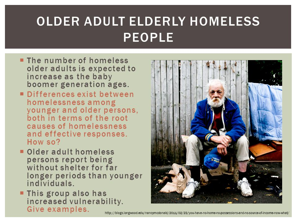  The number of homeless older adults is expected to increase as the baby boomer generation ages.  Differences exist between homelessness among young