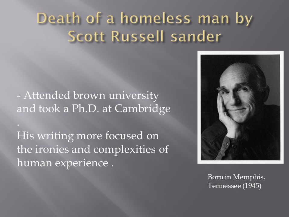 - Attended brown university and took a Ph.D. at Cambridge. His writing more focused on the ironies and complexities of human experience. Born in Memph