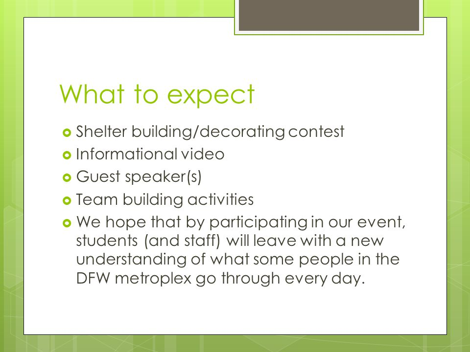 What to expect  Shelter building/decorating contest  Informational video  Guest speaker(s)  Team building activities  We hope that by participati