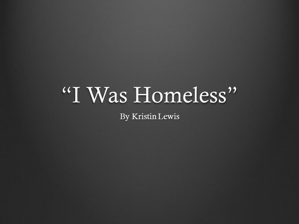 I Was Homeless By Kristin Lewis