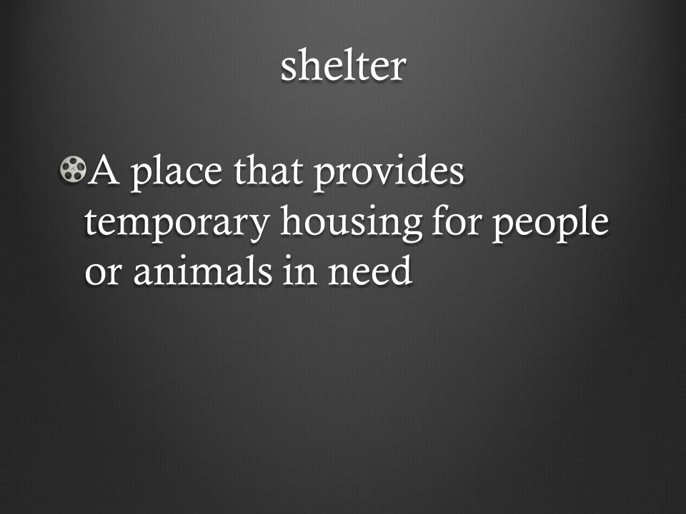 shelter A place that provides temporary housing for people or animals in need