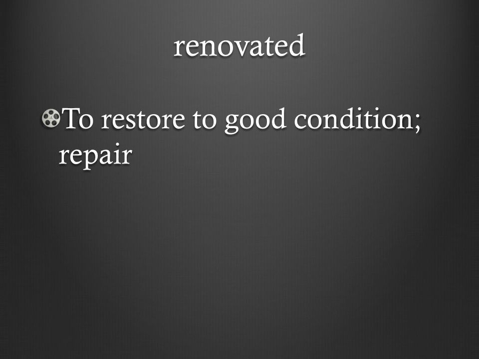 renovated To restore to good condition; repair