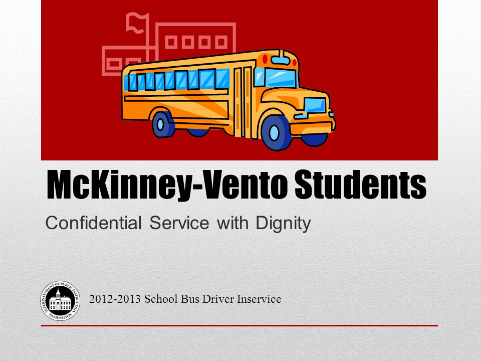 McKinney-Vento Students Confidential Service with Dignity 2012-2013 School Bus Driver Inservice