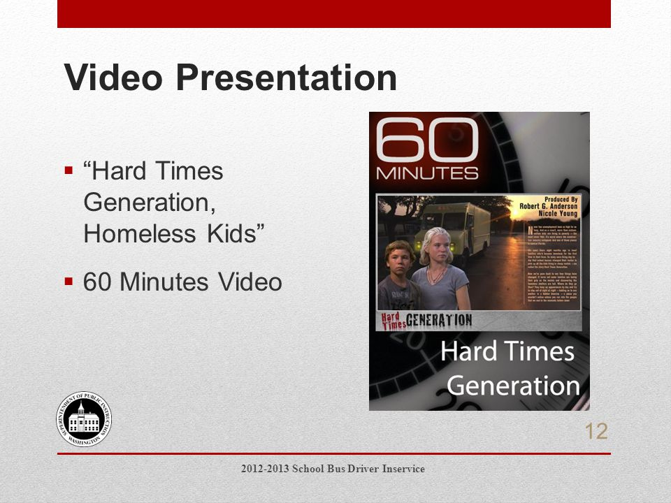  Hard Times Generation, Homeless Kids  60 Minutes Video Video Presentation 2012-2013 School Bus Driver Inservice 12