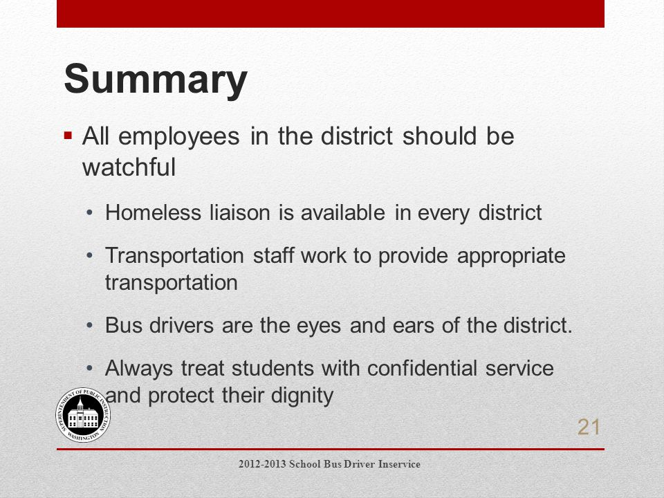  All employees in the district should be watchful Homeless liaison is available in every district Transportation staff work to provide appropriate transportation Bus drivers are the eyes and ears of the district.