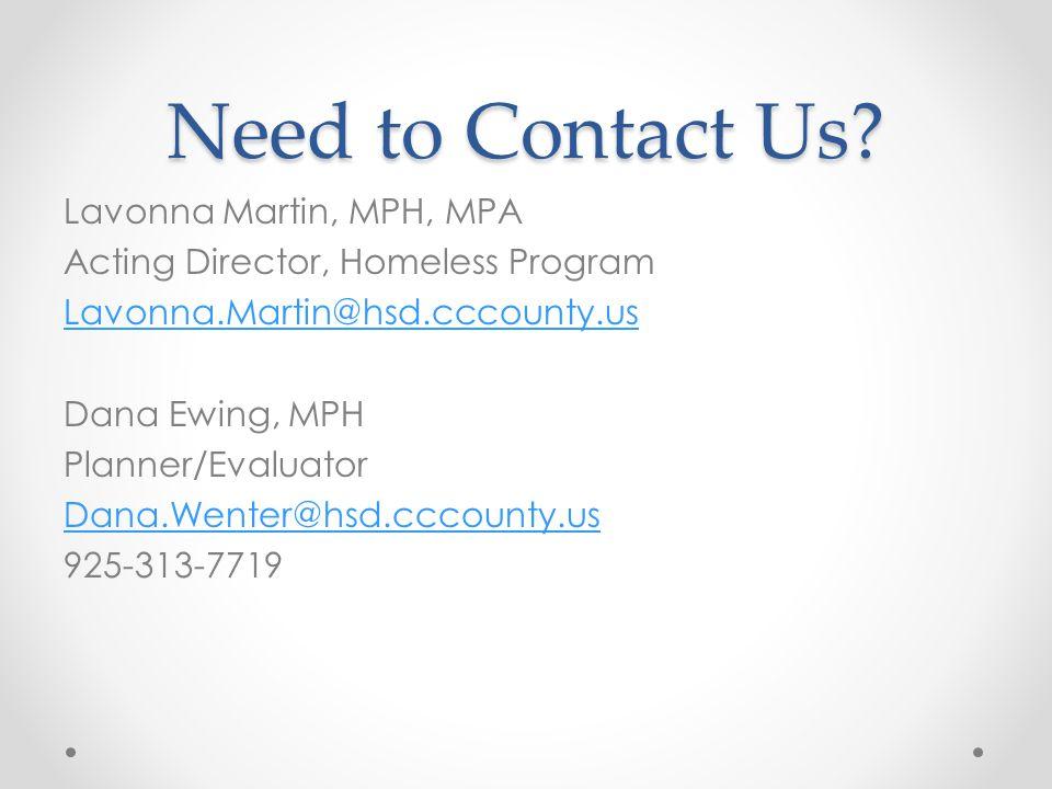 Need to Contact Us? Lavonna Martin, MPH, MPA Acting Director, Homeless Program Lavonna.Martin@hsd.cccounty.us Dana Ewing, MPH Planner/Evaluator Dana.W