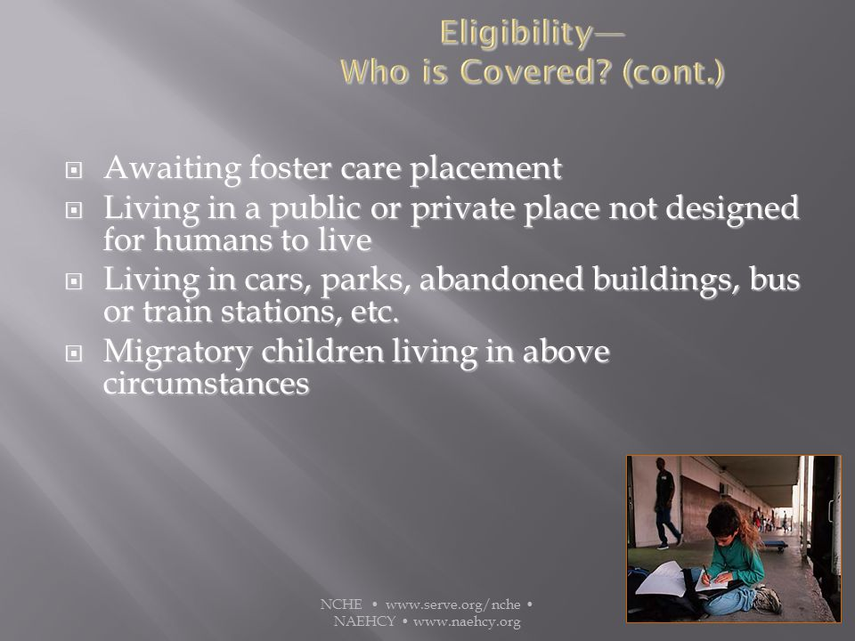  Awaiting foster care placement  Living in a public or private place not designed for humans to live  Living in cars, parks, abandoned buildings, bus or train stations, etc.