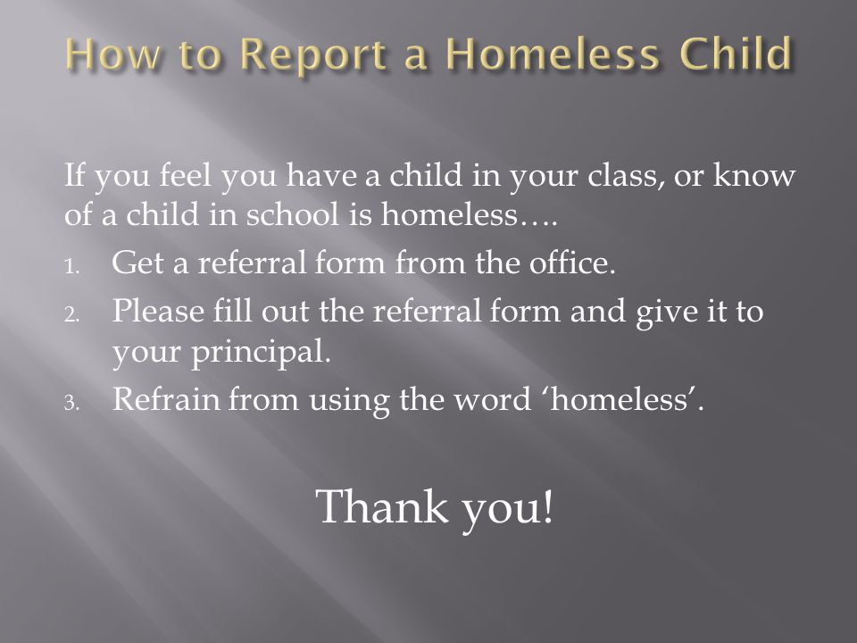 If you feel you have a child in your class, or know of a child in school is homeless….