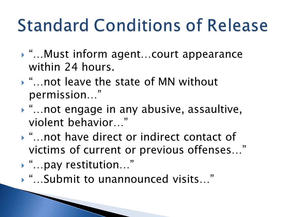 """ """"…Must inform agent…court appearance within 24 hours.  """"…not leave the state of MN without permission…""""  """"…not engage in any abusive, assaultive,"""