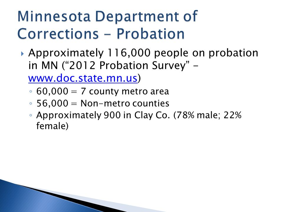 """ Approximately 116,000 people on probation in MN (""""2012 Probation Survey"""" - www.doc.state.mn.us) www.doc.state.mn.us ◦ 60,000 = 7 county metro area ◦"""