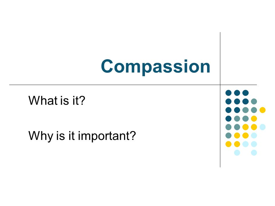 Compassion What is it? Why is it important?