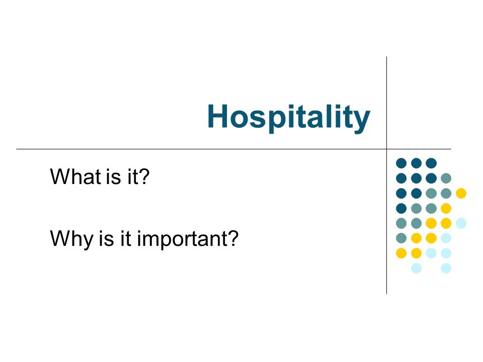 Hospitality What is it? Why is it important?
