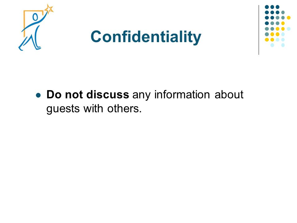 Confidentiality Do not discuss any information about guests with others.