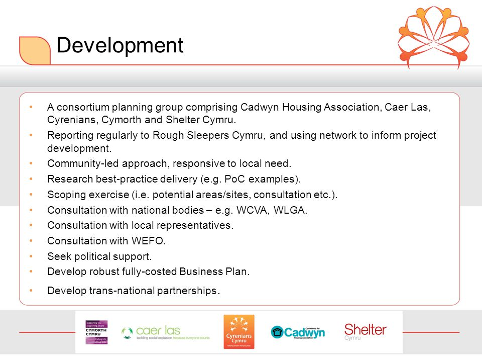 Development A consortium planning group comprising Cadwyn Housing Association, Caer Las, Cyrenians, Cymorth and Shelter Cymru.