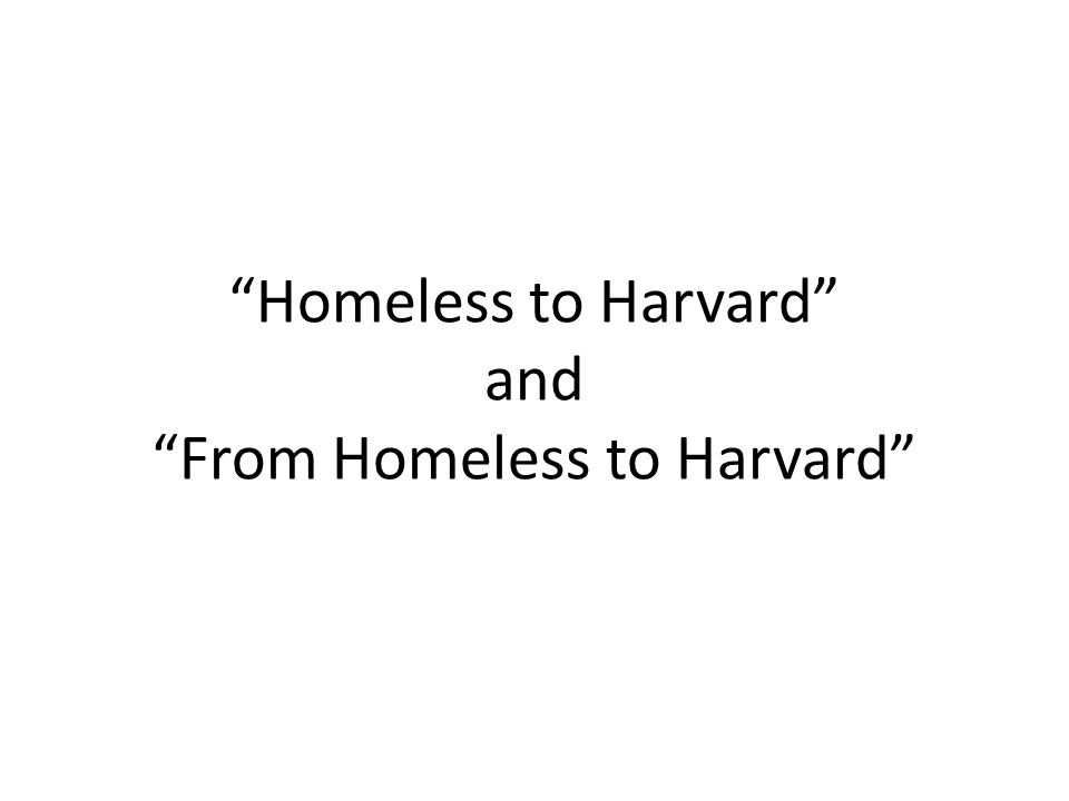 """""""Homeless to Harvard"""" and """"From Homeless to Harvard"""""""