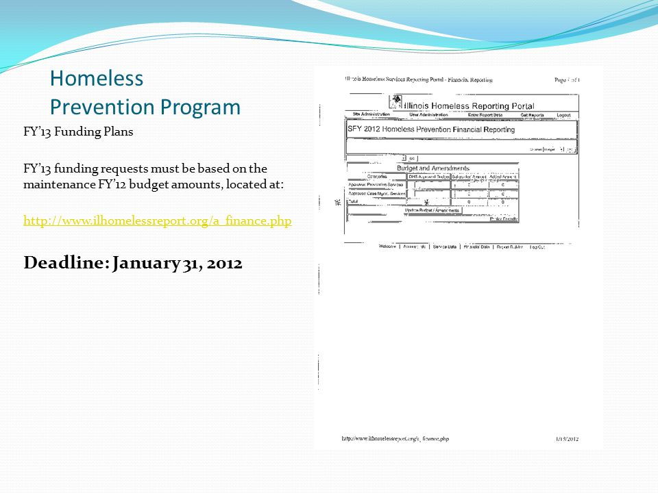 Homeless Prevention Program FY'13 Funding Plans FY'13 funding requests must be based on the maintenance FY'12 budget amounts, located at: http://www.ilhomelessreport.org/a_finance.php Deadline: January 31, 2012